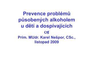 Prevence probl mu pusoben ch alkoholem  u det  a dosp vaj c ch  Prim. MUdr. Karel Ne por, CSc.,  listopad 2009