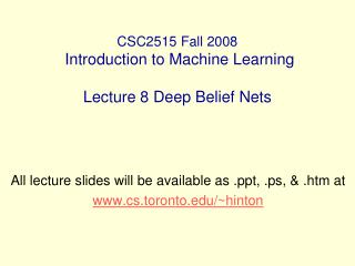 CSC2515 Fall 2008  Introduction to Machine Learning  Lecture 8 Deep Belief Nets
