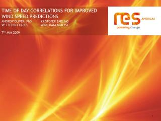 TIME OF DAY CORRELATIONS FOR IMPROVED WIND SPEED PREDICTIONS  ANDREW OLIVER, PhD KRISTOFER ZARLING VP TECHNOLOGIES WIND