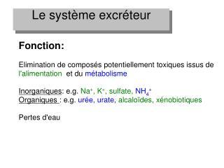 Fonction:  Elimination de compos s potentiellement toxiques issus de lalimentation  et du m tabolisme  Inorganiques: e.g