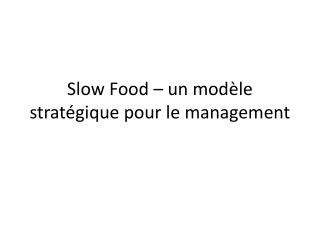 Slow Food   un mod le strat gique pour le management