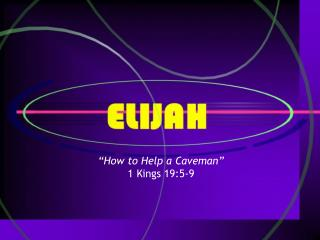 How to Help a Caveman  1 Kings 19:5-9