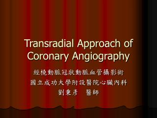 Transradial Approach of Coronary Angiography