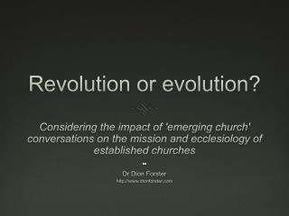 Revolution or evolution