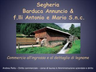 Segheria Barduca Annuncio   f.lli Antonio e Mario S.n.c.