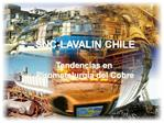SNC-LAVALIN CHILE  Tendencias en  Pirometalurgia del Cobre