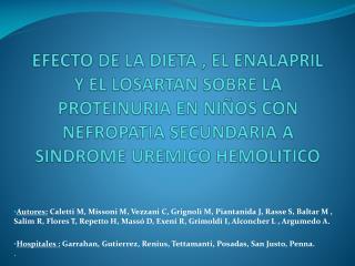EFECTO DE LA DIETA , EL ENALAPRIL Y EL LOSARTAN SOBRE LA PROTEINURIA EN NI OS CON NEFROPATIA SECUNDARIA A SINDROME UREMI