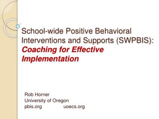 School-wide Positive Behavioral Interventions and Supports SWPBIS:  Coaching for Effective Implementation
