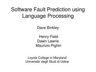 Software Fault Prediction using Language Processing  Dave Binkley   Henry Field  Dawn Lawrie  Maurizio Pighin