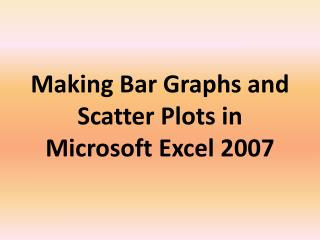 Making Bar Graphs and Scatter Plots in Microsoft Excel 2007