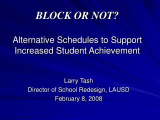 BLOCK OR NOT  Alternative Schedules to Support Increased Student Achievement