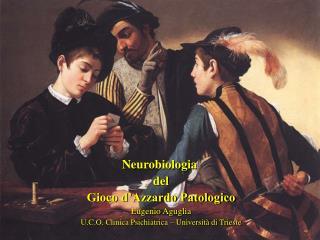 Neurobiologia  del Gioco d Azzardo Patologico Eugenio Aguglia U.C.O. Clinica Psichiatrica   Universit  di Trieste