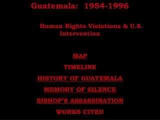 Guatemala:  1954-1996             Human Rights Violations  U.S. Intervention  MAP TIMELINE HISTORY OF GUATEMALA MEMORY O
