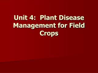 Unit 4:  Plant Disease Management for Field Crops