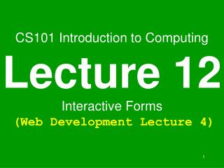 CS101 Introduction to Computing Lecture 12 Interactive Forms  Web Development Lecture 4