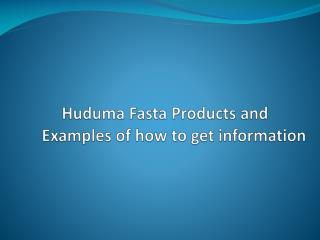 Huduma Fasta Products and  Examples of how to get information