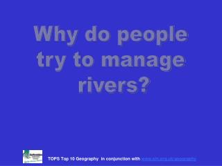 Why do people try to manage rivers