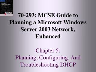 70-293: MCSE Guide to  Planning a Microsoft Windows Server 2003 Network, Enhanced   Chapter 5:  Planning, Configuring, A