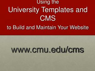 Using the  University Templates and CMS  to Build and Maintain Your Website