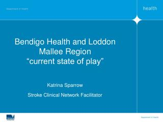 Bendigo Health and Loddon Mallee Region  current state of play