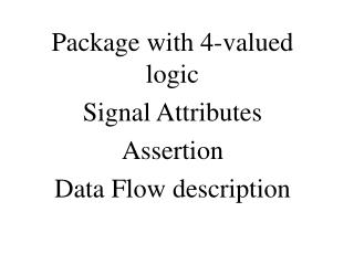 Package with 4-valued logic Signal Attributes Assertion Data Flow description