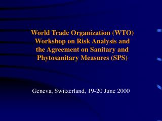 World Trade Organization WTO Workshop on Risk Analysis and  the Agreement on Sanitary and  Phytosanitary Measures SPS