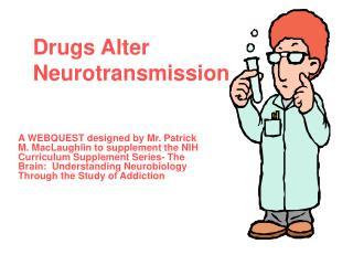 Drugs Alter Neurotransmission
