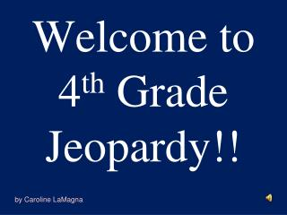Welcome to 4th Grade Jeopardy