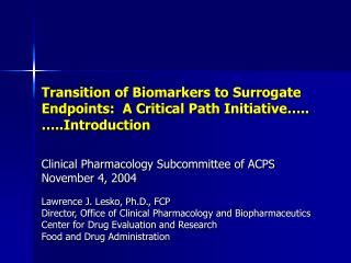 Transition of Biomarkers to Surrogate Endpoints:  A Critical Path Initiative