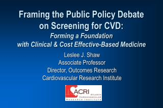 Framing the Public Policy Debate on Screening for CVD:  Forming a Foundation  with Clinical  Cost Effective-Based Medici