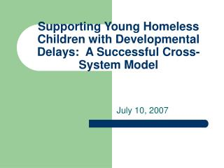 Supporting Young Homeless Children with Developmental Delays:  A Successful Cross-System Model