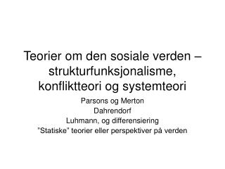 Teorier om den sosiale verden   strukturfunksjonalisme, konfliktteori og systemteori