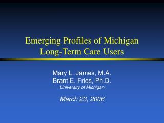 Emerging Profiles of Michigan  Long-Term Care Users