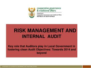 RISK MANAGEMENT AND       INTERNAL  AUDIT   Key role that Auditors play in Local Government in fostering clean Audit Obj
