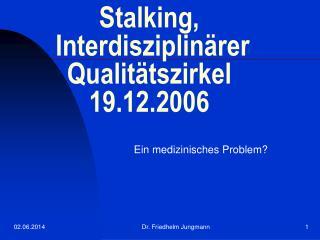 Stalking,  Interdisziplin rer Qualit tszirkel  19.12.2006