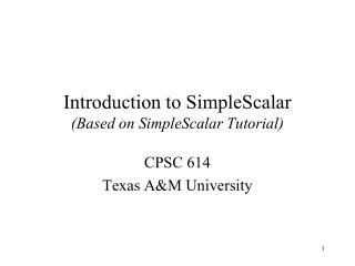 Introduction to SimpleScalar Based on SimpleScalar Tutorial