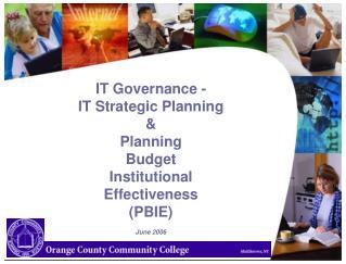 IT Governance - IT Strategic Planning  Planning  Budget Institutional Effectiveness PBIE  June 2006