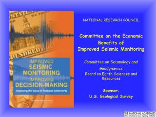 NATIONAL RESEARCH COUNCIL   Committee on the Economic Benefits of  Improved Seismic Monitoring  Committee on Seismology