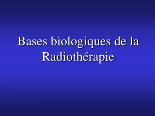 Bases biologiques de la Radioth rapie