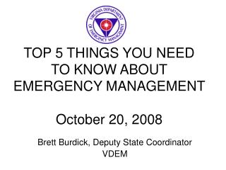 TOP 5 THINGS YOU NEED TO KNOW ABOUT EMERGENCY MANAGEMENT  October 20, 2008