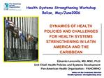 DYNAMICS OF HEALTH POLICIES AND CHALLENGES FOR HEALTH SYSTEMS STRENGTHENING IN LATIN AMERICA AND THE CARIBBEAN