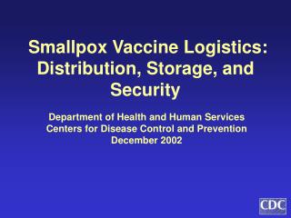Smallpox Vaccine Logistics:  Distribution, Storage, and Security