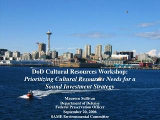 DoD Cultural Resources Workshop:  Prioritizing Cultural Resources Needs for a  Sound Investment Strategy