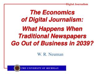 The Economics  of Digital Journalism:   What Happens When  Traditional Newspapers  Go Out of Business in 2039