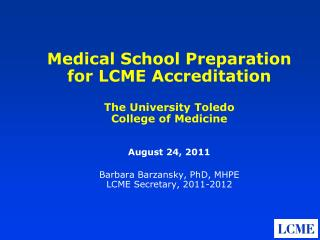 Medical School Preparation for LCME Accreditation  The University Toledo College of Medicine   August 24, 2011  Barbara