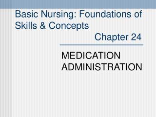Basic Nursing: Foundations of  Skills  Concepts                               Chapter 24