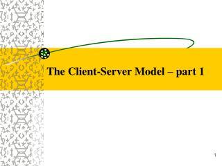 The Client-Server Model   part 1