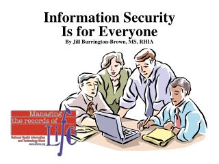 Information Security  Is for Everyone By Jill Burrington-Brown, MS, RHIA