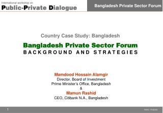 Country Case Study: Bangladesh  Bangladesh Private Sector Forum B A C K G R O U N D   A N D   S T R A T E G I E S