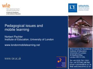 Pedagogical issues and mobile learning  Norbert Pachler Institute of Education, University of London  londonmobilelearni